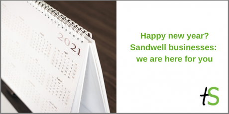 """Close up of a 2021 calendar on a desk with text on a white background next to it saying """"Happy new year? Sandwell businesses: we are here for you"""" and a Think Sandwell logo in the corner"""